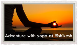 Adventure with yoga at Rishikesh Ashram on the Ghats of the Ganga, on the Foothills of the Himalayas